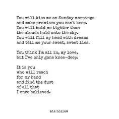 """....And find the dust of all that I once believed."""" Mia Hollow"""