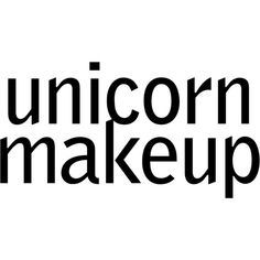 Unicorn Makeup text ❤ liked on Polyvore featuring text, words, phrase, quotes and saying