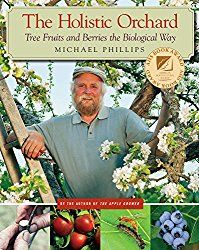 Book Review: The Holistic Orchard - The Thrifty Homesteader, Michael Phillips. growing apples, medicinal herbs, www.GrowOrganicApples.com, community orchard movement, holistically