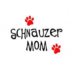 "I want this as a sticker on the back of my car!! ""Schnauzer Mom.."""