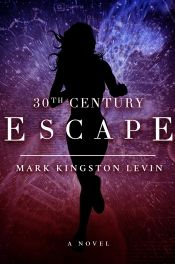 30th Century: Escape by Mark Kingston Levin, PhD - OnlineBookClub.org Book of the Day! @markkingstonlevin @OnlineBookClub