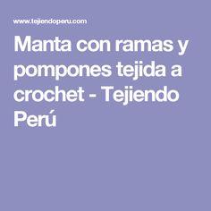 Manta con ramas y pompones tejida a crochet - Tejiendo Perú
