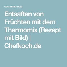 Entsaften von Früchten mit dem Thermomix (Rezept mit Bild) | Chefkoch.de