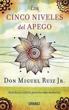 Los cinco niveles del apego // Miguel Ruiz Jr. // CRECIMIENTO PERSONAL (Ediciones Urano)  9788479538477 [02/15]