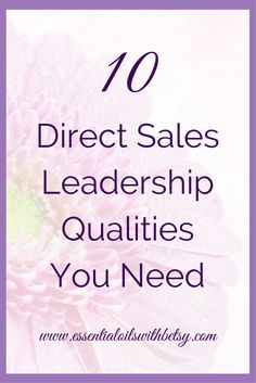 "10 Leadership Qualities Needed In Direct Sales Leadership qualities are a must have to succeed in direct sales. Have you ever asked yourself ""How can I be a good direct sales leader?"" As I've stepped into the role of a doTERRA mentor, I've often asked the same thing. No one ever feels like a good leader. If you have even a few qualities of leadership, you are a better team leader than you thought!"