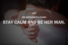 The Gentleman's Guide Stay calm and be a gentleman. Gentleman Rules, True Gentleman, Southern Gentleman, Gentlemens Guide, Love Quotes, Inspirational Quotes, Motivational Quotes, Thats The Way, Relationship Advice