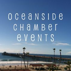 The events in Oceanside, CA hosted by the Oceanside Chamber of Commerce