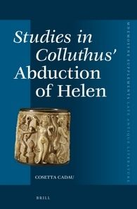 Studies in Colluthus' Abduction of Helen / by Cosetta Cadau - Leiden ; Boston : Brill, cop. 2015