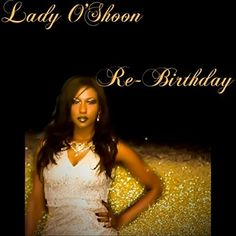 "ThaWilsonBlock Magazine: Purchase ""RE-BIRTHDAY"" EP BY LADY O'SHOON"