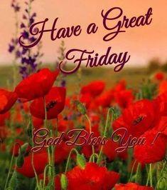 Friday Morning Greetings, Happy Friday Morning, Friday Wishes, Happy Friday Quotes, Blessed Friday, Weekend Quotes, Good Morning Gif, Good Morning Flowers, Good Morning Messages