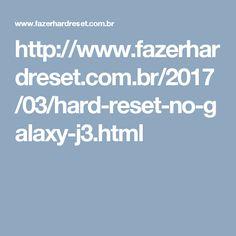 http://www.fazerhardreset.com.br/2017/03/hard-reset-no-galaxy-j3.html