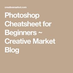 Photoshop Cheatsheet for Beginners ~ Creative Market Blog