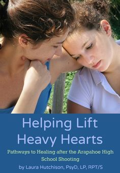 Helping Lift Heavy Hearts: Suggested Pathways to Healing after the Arapahoe High School Shooting