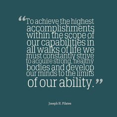 Joseph Pilates, on the necessity for physical fitness to achieve all we can in life.