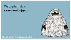 Prawdziwa Buka: Wyglądam dziś czarownicująco Wtf Funny, Hilarious, Polish Memes, Good Mood, Haha, Poems, Funny Quotes, Inspirational Quotes, Unicorn