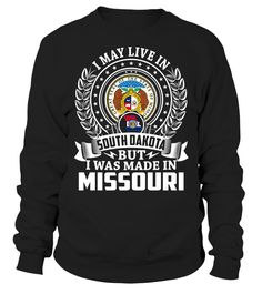 I May Live in South Dakota But I Was Made in Missouri #Missouri