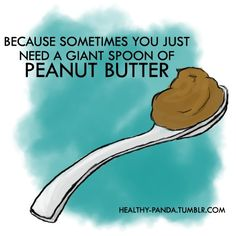 Anyone that knows me... knows I have a big honkin' jar of peanut butter at home and at school just for this...