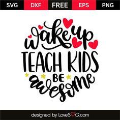 wake up teach be awesome svg Free Svg Cut Files, Svg Files For Cricut, Teacher Appreciation Week, Teachers' Day, Teacher Quotes, Beauty Quotes, Svg Cuts, Teaching Kids, Cutting Files