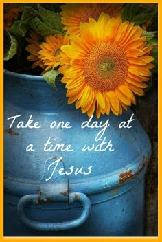 Take one day at a time with Jesus <3