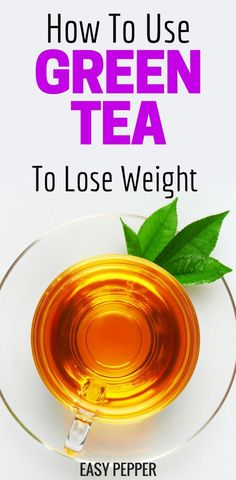 How to use Green Tea for Weight Loss | Green Tea Benefits | 3 Green Tea Recipes to Lose Weight #WeightLoss #EasyPepper