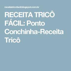 RECEITA TRICÔ FÁCIL: Ponto Conchinha-Receita Tricô