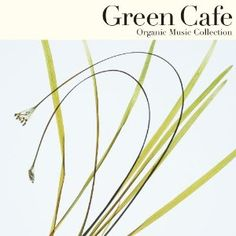 Entertainment: Organic Music Collection Green Cafe ~こころとからだ、ほっと ...