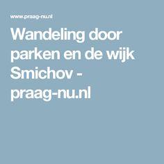 Wandeling door parken en de wijk Smichov - praag-nu.nl