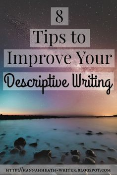 Hannah Heath: 8 Tips To Improve Your Descriptive Writing