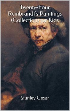 Twenty-Four Rembrandt's Paintings (Collection) for Kids by Stanley Cesar, http://www.amazon.com/dp/B00KP05NXO/ref=cm_sw_r_pi_dp_DwLdvb0VTN8TB