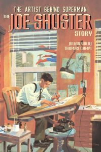 Truth Justice and the American Way: The Joe Shuster Story Graphic Novel Now Available