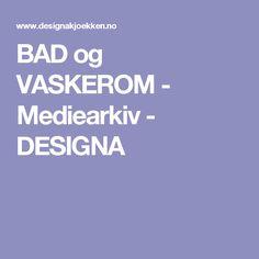 BAD og VASKEROM - Mediearkiv - DESIGNA