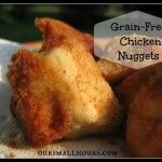 Grain Free Chicken Nuggets - Our Small Hours