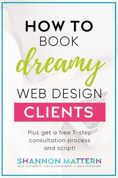 How to book dreamy web design clients, avoid the difficult ones and get my free 7 step consultation process and script so you're confident on your next consult.
