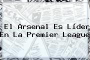 http://tecnoautos.com/wp-content/uploads/imagenes/tendencias/thumbs/el-arsenal-es-lider-en-la-premier-league.jpg Premier League. El Arsenal es líder en la Premier League, Enlaces, Imágenes, Videos y Tweets - http://tecnoautos.com/actualidad/premier-league-el-arsenal-es-lider-en-la-premier-league/