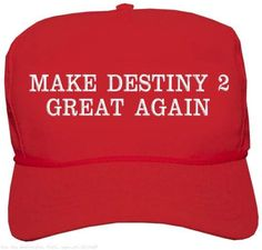 Make Destiny Great Again