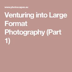 Venturing into Large Format Photography (Part 1)