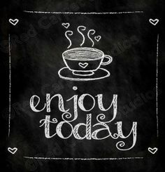 #Chalkboard art #quote ToniK ⊱CհαƖҜ ℒЇℕ℮⊰ Enjoy today #coffee cup RedCarpetStudios on Etsy
