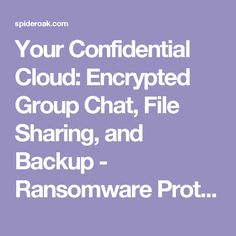 Your Confidential Cloud: Encrypted Group Chat, File Sharing, and Backup - Ransomware Protection