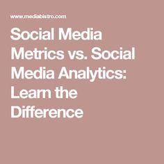 Social Media Metrics vs. Social Media Analytics: Learn the Difference