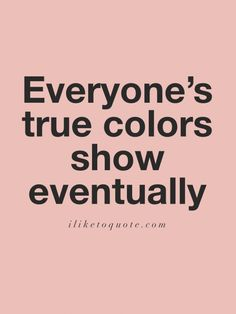Everyones true colors show eventually Fake Family Quotes, Fake Quotes, Fake People Quotes, Fake Friend Quotes, Hurt Quotes, Badass Quotes, Words Quotes, Quotes On True Friends, Fake Friends Quotes Betrayal
