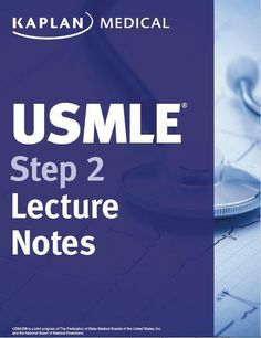 USMLE Step 2 CK Lecture Notes Internal Medicine Get the only official Kaplan lecture notes for USMLE