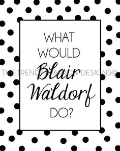 What Would Blair Waldorf Do / black and white by TheTrendySparrow