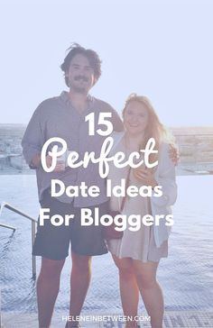 15 Perfect Date Ideas For Bloggers