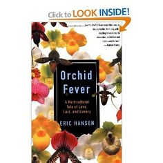 Orchid Fever: A Horticultural Tale of Love, Lust, and Lunacy  Eric Hansen, Author. a delightful read about 'orchid people' and their addiction!