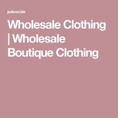 Wholesale Clothing | Wholesale Boutique Clothing