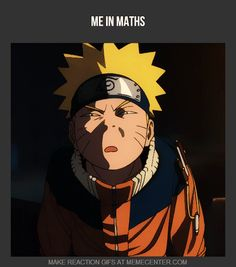 So me in many ways, in math I will be looking at my teacher like he said Anime sucks.