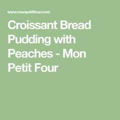 Croissant Bread Pudding with Peaches - Mon Petit Four