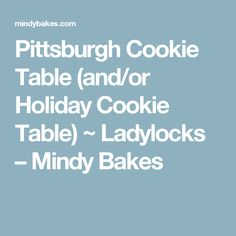 Pittsburgh Cookie Table (and/or Holiday Cookie Table) ~ Ladylocks – Mindy Bakes