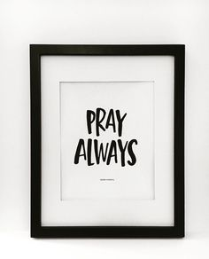 A personal favorite from my Etsy shop https://www.etsy.com/listing/277998656/pray-always-print-black-and-white