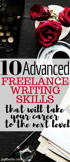 10 advanced freelance writing skills that will take your career to the next level, advanced freelance writing, writing skills, advanced freelance writing skills, freelance writing career, work as a freelance writer